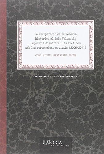 La recuperació de la memòria històrica al País Valencià: reparar i dignificar les víctimes amb les subvencions estatals (2006-2011)