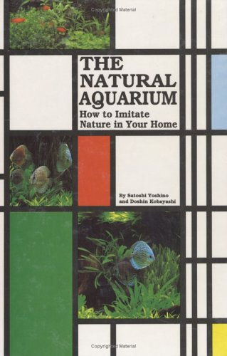 The Natural Aquarium: How to Imitate Nature in Your Home