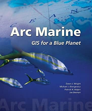 Arc Marine: GIS for a Blue Planet by Dawn J. Wright (2007-04-30)