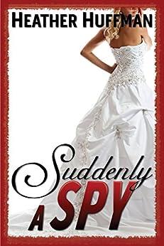 Suddenly a Spy (Throwaway's World Book 2) by [Heather Huffman]
