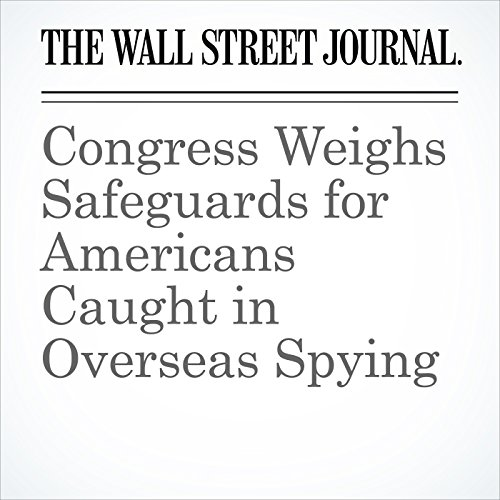 Congress Weighs Safeguards for Americans Caught in Overseas Spying copertina