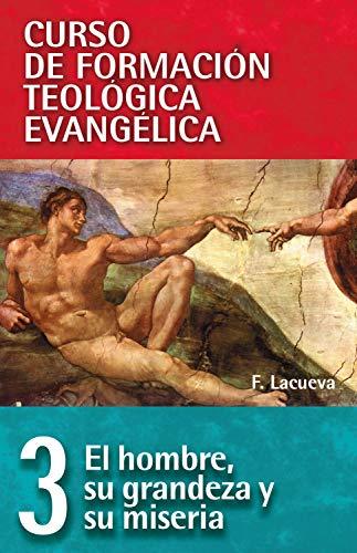 CFT 03 - Hombre: Su grandeza y su miseria: Curso de formación teologica evangelica