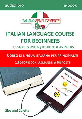 E-book - audio-book MP3 - ITALIAN LANGUAGE COURSE FOR BEGINNERS - CORSO DI LINGUA ITALIANA PER PRINCIPIANTI: 13 STORIES WITH QUESTIONS & ANSWERS - 13 STORIE CON DOMANDE & RISPOSTE (Italian Edition)