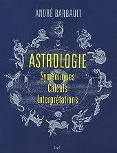 Astrologie - Symboliques - Calculs - Interprétations d'André Barbault