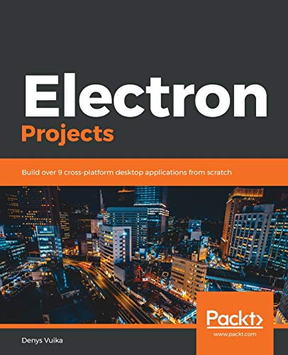 Compare Textbook Prices for Electron Projects: Build over 9 cross-platform desktop applications from scratch  ISBN 9781838552206 by Vuika, Denys