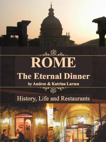 ROME The Eternal Dinner. History, Life and Restaurants (English Edition) eBook: Larsen, Andreo, Larsen, Katrina: Amazon.es: Tienda Kindle