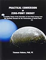 Practical Conversion of Zero-Point Energy: Feasibility Study of the Extraction of Zero-Point Energy from the Quantum Vacuum for the Performance of Useful Work
