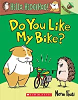 Do You Like My Bike? (Hello, Hedgehog! Scholastic Acorn)