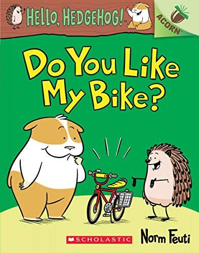 Do You Like My Bike? (Hello, Hedgehog! Scholastic Acorn)