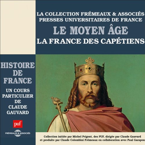 Le Moyen Age : La France des Capétiens     Histoire de France 2              By:                                                                                                                                 Claude Gauvard                               Narrated by:                                                                                                                                 Claude Gauvard                      Length: 5 hrs and 3 mins     4 ratings     Overall 4.3