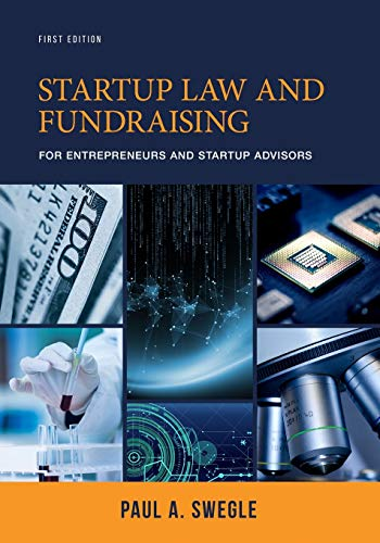 Compare Textbook Prices for Startup Law and Fundraising for Entrepreneurs and Startup Advisors  ISBN 9780578236704 by Swegle, Paul A.