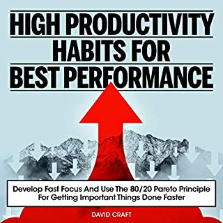 High Productivity Habits for Best Performance: Develop Fast Focus and Use the 80 20 Pareto Principle for Getting Important Things Done Faster cover art
