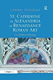 St. Catherine of Alexandria in Renaissance Roman Art: Case Studies in Patronage
