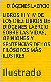LIBROS III y IV DE LOS DIEZ LIBROS DE DIÓGENES LAERCIO SOBRE LAS VIDAS, OPINIONES Y SENTENCIAS DE LOS FILÓSOFOS MÁS ILUSTRES: Ilustrado
