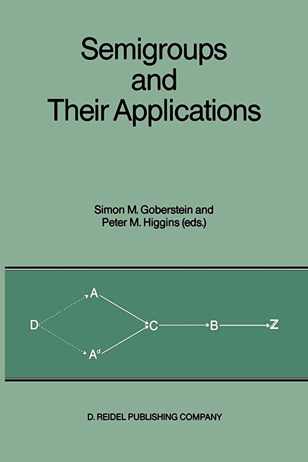 """征服する寛容な添加剤Semigroups and Their Applications: Proceedings of the International Conference """"Algebraic Theory of Semigroups and Its Applications"""" held at the California State University, Chico, April 10–12, 1986"""