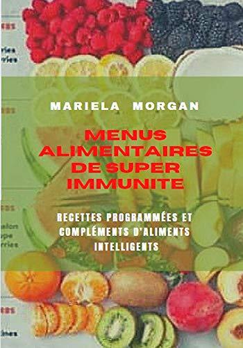 MENUS ALIMENTAIRES DE SUPER IMMUNITÉ: Recettes programmées et compléments d'aliments intelligents (French Edition)