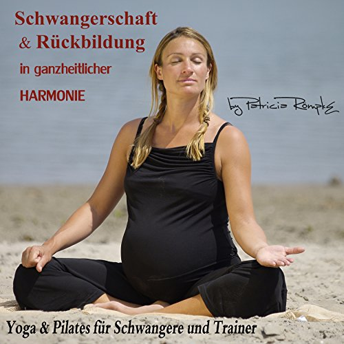 Schwangerschaft und Rückbildung in ganzheitlicher Harmonie     Yoga und Pilates für Schwangere und Trainer              By:                                                                                                                                 Patricia Römpke                               Narrated by:                                                                                                                                 Patricia Römpke                      Length: 37 mins     Not rated yet     Overall 0.0