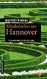 Mörderisches aus Hannover: 11 Krimis und 125 Freizeittipps (Kriminelle Freizeitführer im GMEINER-Verlag)