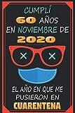 Cumplí 60 Años En Noviembre De 2020, El Año En Que Me Pusieron En Cuarentena: 60 años cumpleaños regalos originales   regalos para mujer - hombre - ... - mama - padre de 60 años   cuaderno de notas