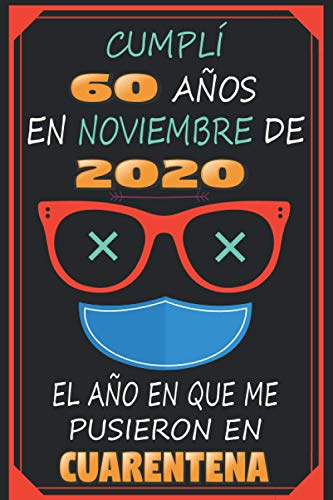 Cumplí 60 Años En Noviembre De 2020, El Año En Que Me Pusieron En Cuarentena: 60 años cumpleaños regalos originales | regalos para mujer - hombre - ... - mama - padre de 60 años | cuaderno de notas
