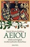 AEIOU: Glück und Unglück im österreichischen Kaiserhaus (German Edition)