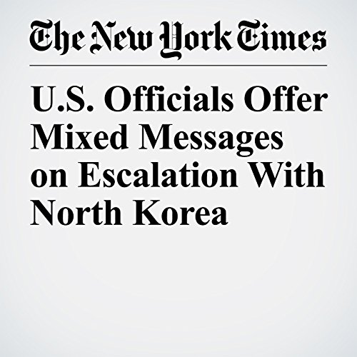 U.S. Officials Offer Mixed Messages on Escalation With North Korea audiobook cover art