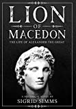 Lion of Macedon: The Life of Alexander the Great