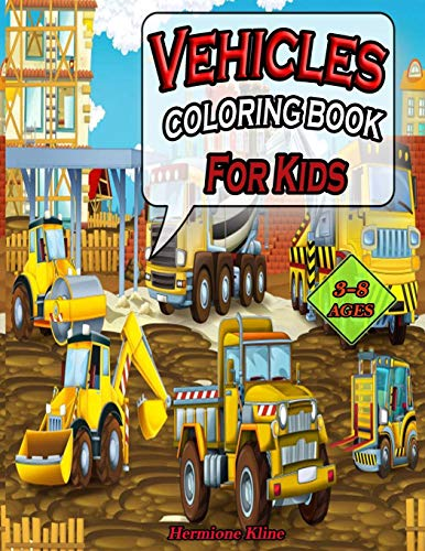 Vehicles Coloring Book For Kids: Dump Trucks, Pickup Trucks, Garbage Trucks, Tractor...