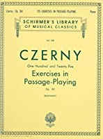 125 Exercises in Passage Playing, Op. 261: Piano Technique (Schirmer Library of Classics)