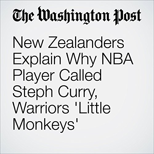 New Zealanders Explain Why NBA Player Called Steph Curry, Warriors 'Little Monkeys' cover art