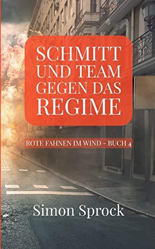 Schmitt und Team gegen das Regime: Ein packender Thriller auf internationalem Level (Rote Fahnen im Wind)