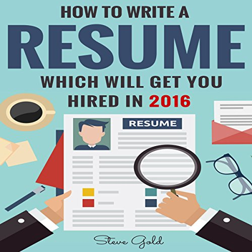 How to Write a Resume Which Will Get You Hired in 2016 audiobook cover art