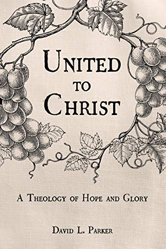 United to Christ: A Theology of Hope and Glory