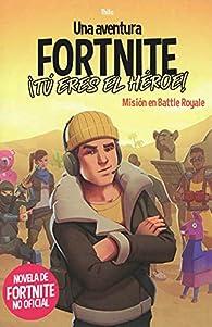 Una aventura de FORTNITE no oficial. ¡Tú eres el héroe!: Misión en Battle Royale par Thilo Thilo