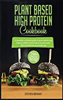 Plant Based High Protein Cookbook: A Complete Cookbook Guide to Grow Muscle and Improve Athletic Performance in every Sport. 100+ Healthy Delicious Recipes. Start to Transform your Body Now