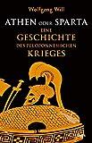 Athen oder Sparta: Die Geschichte des Peloponnesischen Krieges - Wolfgang Will