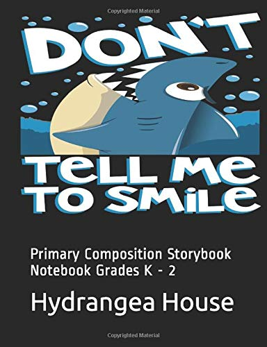 Don't Tell Me To Smile: Primary Composition Storybook Notebook Grades K - 2