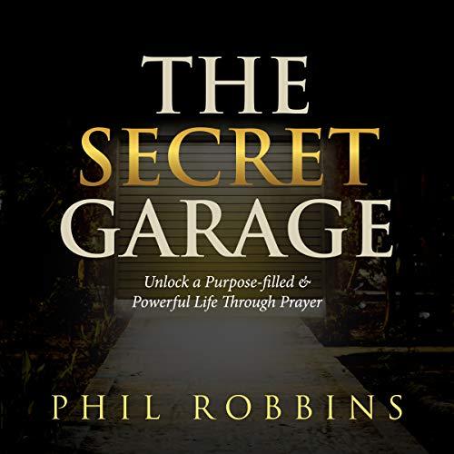 The Secret Garage: Unlock a Purpose-Filled & Powerful Life Through Prayer audiobook cover art