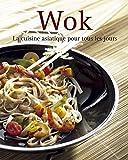 Wok - La cuisine asiatique pour tous les jours
