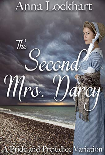 The Second Mrs. Darcy: A Pride and Prejudice Variation by [Anna Lockhart, A Lady]