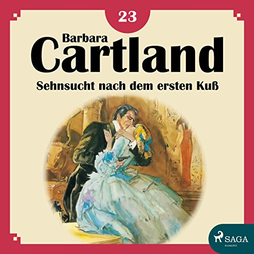 Sehnsucht nach dem ersten Kuß (Die zeitlose Romansammlung von Barbara Cartland 23) Titelbild