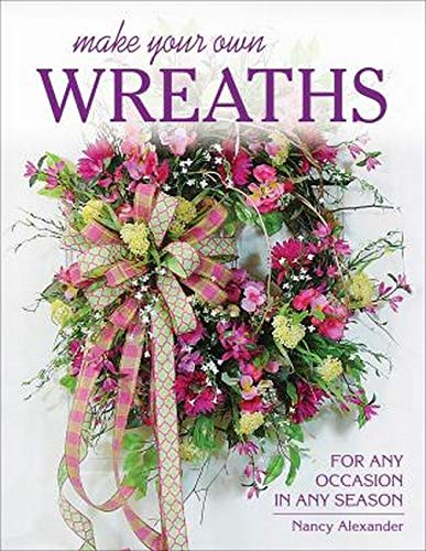 Compare Textbook Prices for Make Your Own Wreaths: For Any Occasion in Any Season Illustrated Edition ISBN 9780811716192 by Alexander, Nancy