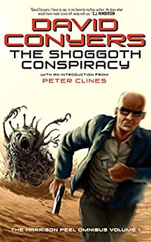 The Shoggoth Conspiracy (The Harrison Peel Omnibus Book 1) by [David Conyers]