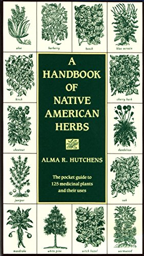 A Handbook of Native American Herbs (Healing Arts): The Pocket Guide to 125 Medicinal Plants and Their Uses