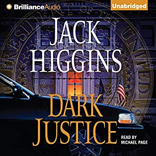 Dark Justice                   By:                                                                                                                                 Jack Higgins                               Narrated by:                                                                                                                                 Michael Page                      Length: 6 hrs and 6 mins     73 ratings     Overall 4.4