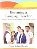 Becoming a Language Teacher: A Practical Guide to Second Language Learning and Teaching - Elaine K. Horwitz