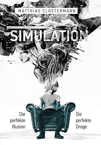 Buchseite und Rezensionen zu 'SIMULATION: Die perfekte Illusion - Die perfekte Droge' von Matthias Clostermann