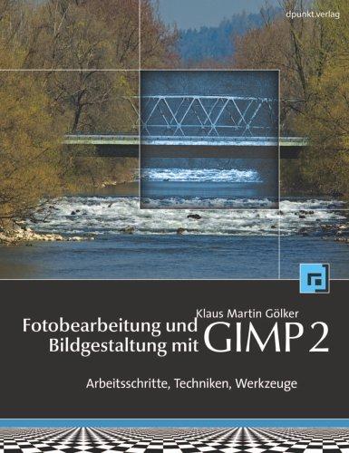 Fotobearbeitung und Bildgestaltung mit GIMP 2: Arbeitsschritte, Techniken, Werkzeuge