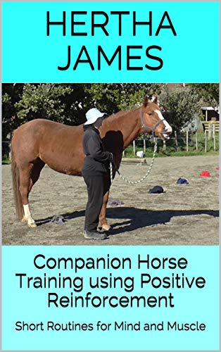 Companion Horse Training Using Positive Reinforcement: Short Routines for Mind and Muscle (Life Skills for Horses) (English Edition)