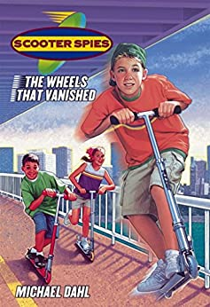 The Wheels That Vanished (Scooter Spies Book 1) by [Michael Dahl]